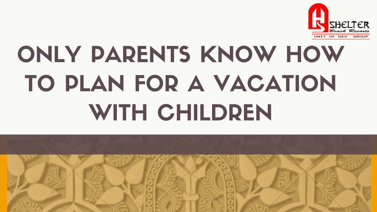 Only parents know how to plan for a vacation with children